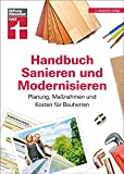 Handbuch Sanieren und Modernisieren: Praxiswissen zu Umbaumaßnahmen - Energieausweis, Finanzierung, Bauausführung und Abnahme: Planung, Maßnahmen und Kosten für Bauherren