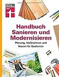 Handbuch fr Bauherren  Praxiswissen rund ums Sanieren und Modernisieren - Planung, Manahmen und Kosten