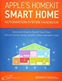 Apple?s Homekit Smart Home Automation System Handbook: Discover How to Build Your Own Smart Home Using Apple's New HomeKit System (Smart Home Automation Essential Guides, Band 7)