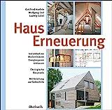 Hauserneuerung: Instandsetzen - Modernisieren - Energiesparen - Umbauen. kologische Baupraxis. Mit Anleitung zur Selbsthilfe.