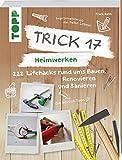 Trick 17  Heimwerken: 222 praktische Lifehacks rund ums Bauen, Renovieren und Sanieren